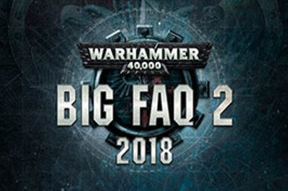 Looking at the second big F.A.Q. for Warhammer 40K